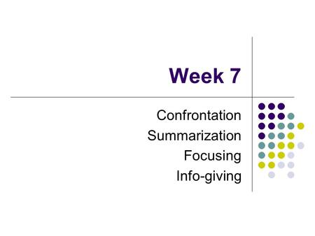 Week 7 Confrontation Summarization Focusing Info-giving.