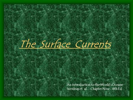 The Surface Currents An Introduction to the World's Oceans Sverdrup et al. - Chapter Nine - 8th Ed.