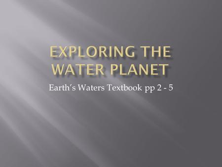 Earth's Waters Textbook pp 2 - 5.  Explore deep-sea habitats  Recognizing the ocean currents affect climate  Relate eddies to the transport of ocean.