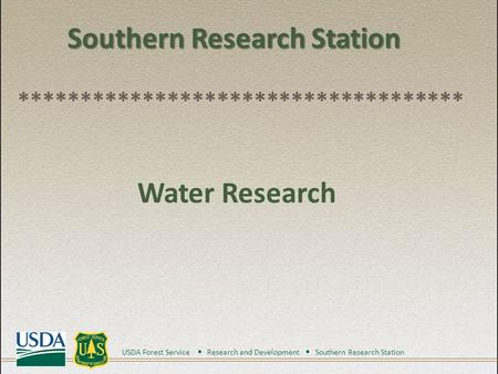 Southern Research Station Southern Research Station ************************************ Water Research USDA Forest Service Research and Development Southern.