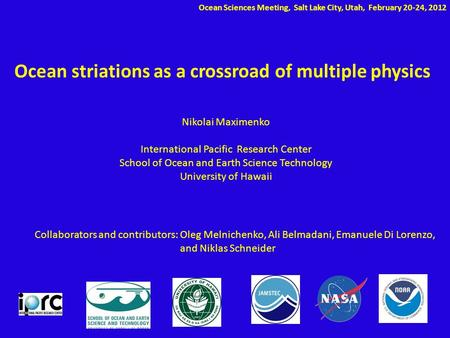 Ocean striations as a crossroad of multiple physics Nikolai Maximenko International Pacific Research Center School of Ocean and Earth Science Technology.