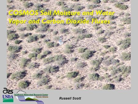 COSMOS Soil Moisture and Water Vapor and Carbon Dioxide Fluxes Russell Scott.
