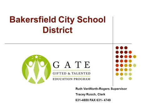 Bakersfield City School District Ruth VanWorth-Rogers Supervisor Tracey Rusch, Clerk 631-4880 FAX 631- 4749.