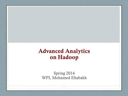 Advanced Analytics on Hadoop Spring 2014 WPI, Mohamed Eltabakh 1.
