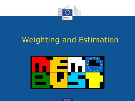 Eurostat Weighting and Estimation. Presented by Loredana Di Consiglio Istituto Nazionale di Statistica, ISTAT.
