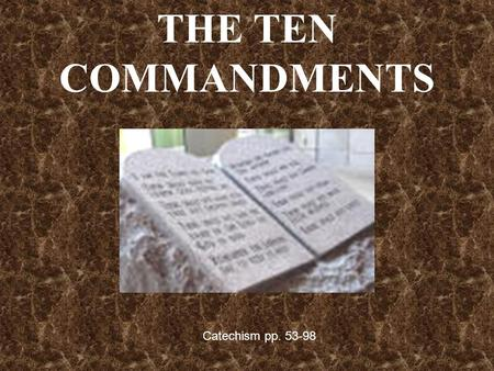 THE TEN COMMANDMENTS Catechism pp. 53-98. On Mt. Sinai God gave three kinds of laws to Moses for the people of Israel. He gave the Civil Law to govern.