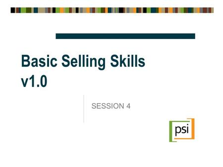 Basic Selling Skills v1.0 SESSION 4.  Every sale had five basic obstacles:  No need  No money  No hurry  No desire  No trust  The most unprofitable.