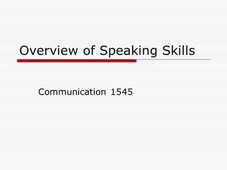 Overview of Speaking Skills Communication 1545. Introduction Effective oral communication involves using a process: Plan Prepare Present.