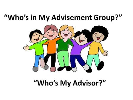 """Who's in My Advisement Group?"" ""Who's My Advisor?"""