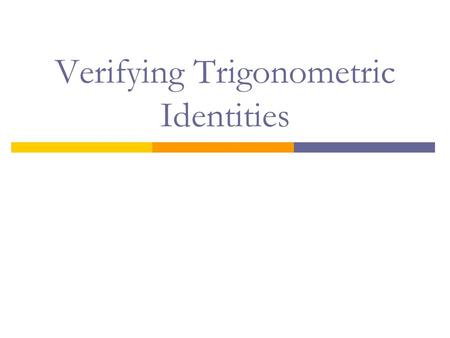 Verifying Trigonometric Identities What is an Identity? An identity is a statement that two expressions are equal for every value of the variable. Examples: