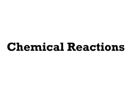 Chemical Reactions Types of Reactions  Synthesis reactions  Decomposition reactions  Single displacement reactions  Double displacement reactions.