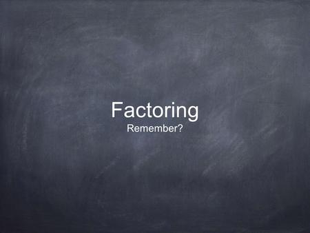Factoring Remember?. Factor this: sum product and the best way to ensure that we are right is to FOIL the result.