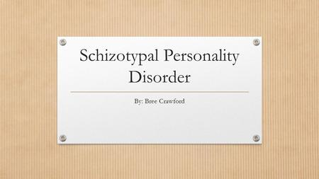 Schizotypal Personality Disorder By: Bree Crawford.