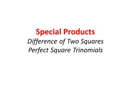Special Products Difference of Two Squares Perfect Square Trinomials