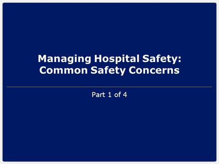 Managing Hospital Safety: Common Safety Concerns Part 1 of 4.