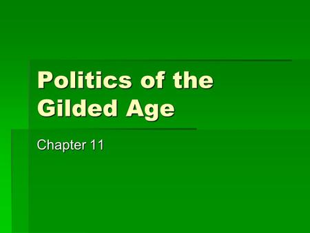 Politics of the Gilded Age Chapter 11. I.Corruption of Grant Administration (1869- 1877)  A. Gould-Fisk gold scheme  1.Gould & Fisk, two government-friendly.