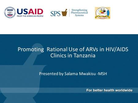 Promoting Rational Use of ARVs in HIV/AIDS Clinics in Tanzania Presented by Salama Mwakisu -MSH.