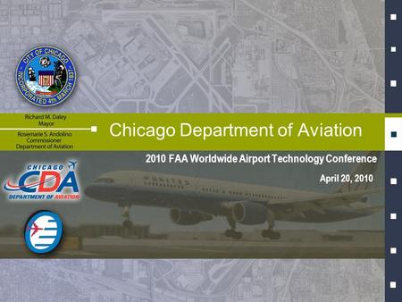 2010 FAA Worldwide Airport Technology Conference Chicago Department of Aviation April 20, 2010.