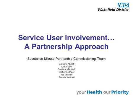 Service User Involvement… A Partnership Approach Substance Misuse Partnership Commissioning Team Caroline Abbott Diane Lee Caroline Marshall Catherine.