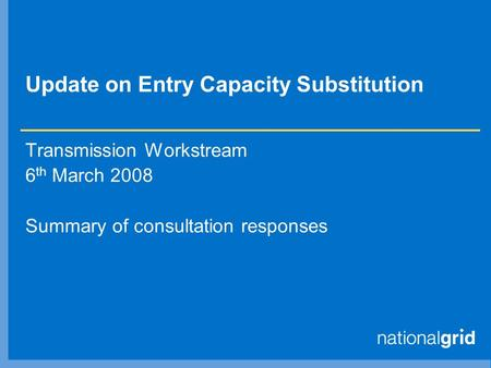 Update on Entry Capacity Substitution Transmission Workstream 6 th March 2008 Summary of consultation responses.