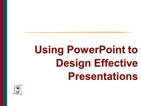 Using PowerPoint to Design Effective Presentations THE CAIN PROJECT.