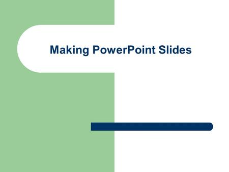 Making PowerPoint Slides Tips to be Covered Outlines Slide Structure Fonts Color Background Spelling and Grammar.