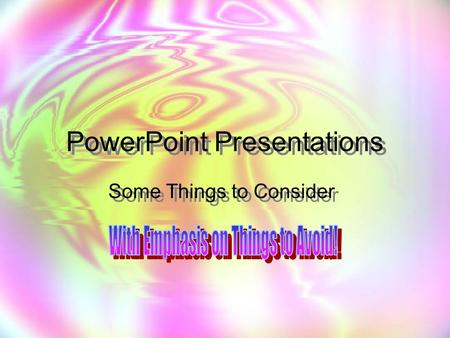PowerPoint Presentations Some Things to Consider.