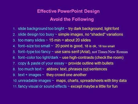 "Avoid these 1. slide background too bright ~ try dark background, light font 2. slide design too busy ~ simple images, no ""shaded"" variations 3. too many."