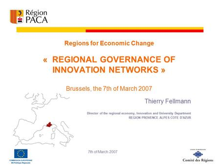 7th of March 2007 Regions for Economic Change « REGIONAL GOVERNANCE OF INNOVATION NETWORKS » Brussels, the 7th of March 2007 Thierry Fellmann Director.