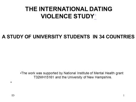 ID1 THE INTERNATIONAL DATING VIOLENCE STUDY** The work was supported by National Institute of Mental Health grant T32MH15161 and the University of New.