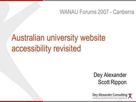 Australian university website accessibility revisited Dey Alexander Scott Rippon WANAU Forums 2007 - Canberra.