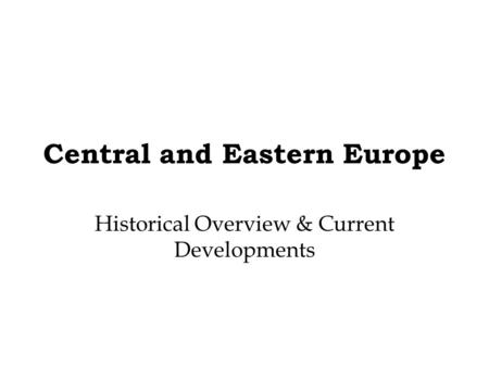 Central and Eastern Europe Historical Overview & Current Developments.