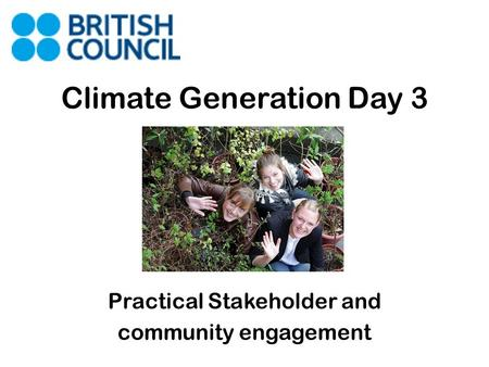 Climate Generation Day 3 Practical Stakeholder and community engagement.