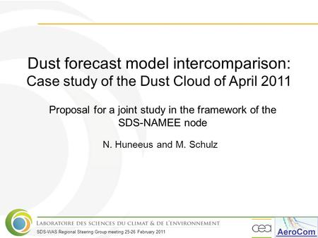 SDS-WAS Regional Steering Group meeting 25-26 February 2011 Dust forecast model intercomparison: Case study of the Dust Cloud of April 2011 N. Huneeus.