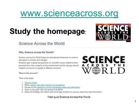 Web quiz Science Across the World 1 www.scienceacross.org Study the homepage Study the homepage :