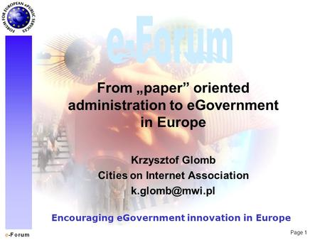 "Page 1 Encouraging eGovernment innovation in Europe From ""paper"" oriented administration to eGovernment in Europe Krzysztof Glomb Cities on Internet Association."