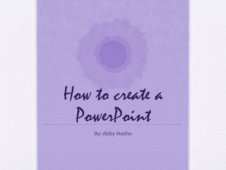 How to create a PowerPoint By: Abby Haehn. How to Start Go to your Launchpad, located in your dock Click on the P You should get a format screen Choose.