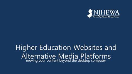 Higher Education Websites and Alternative Media Platforms moving your content beyond the desktop computer.