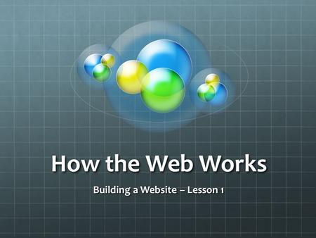 How the Web Works Building a Website – Lesson 1. How People Access the Web Browsers People access websites using software called a web browser. To view.