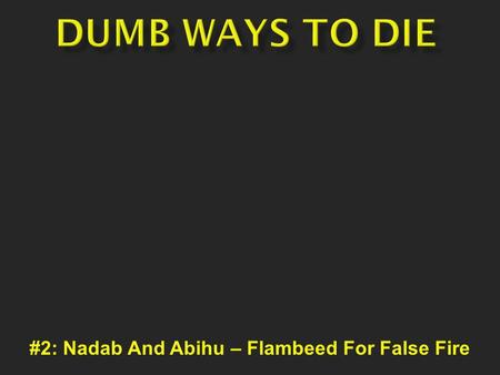#2: Nadab And Abihu – Flambeed For False Fire.  Kiev fisherman meets shocking demise.  Nevada resident and a 15ft Burmese Python.