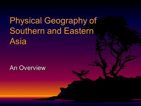 Physical Geography of Southern and Eastern Asia An Overview.