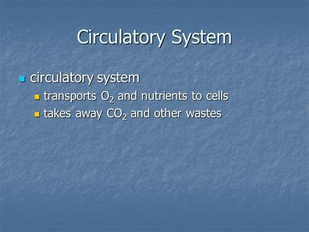 Circulatory System circulatory system circulatory system transports O 2 and nutrients to cells transports O 2 and nutrients to cells takes away CO 2 and.