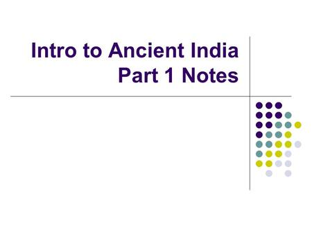 Intro to Ancient India Part 1 Notes. I. Geography of India 1. Part of Asia 2. Subcontinent of India: a large landmass that juts out from a continent 3.