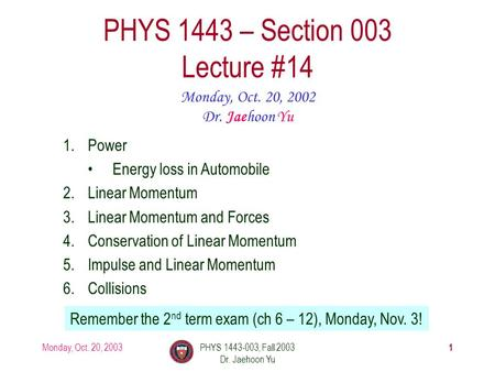 Monday, Oct. 20, 2003PHYS 1443-003, Fall 2003 Dr. Jaehoon Yu 1 PHYS 1443 – Section 003 Lecture #14 Monday, Oct. 20, 2002 Dr. Jaehoon Yu 1.Power Energy.