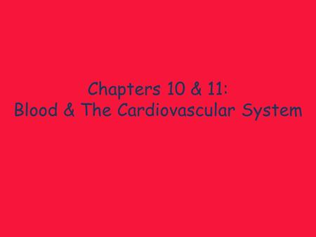 Chapters 10 & 11: Blood & The Cardiovascular System.