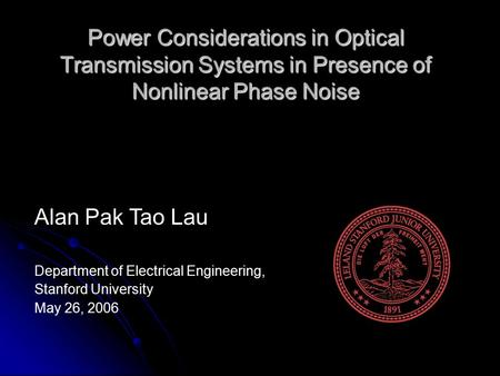 Power Considerations in Optical Transmission Systems in Presence of Nonlinear Phase Noise Alan Pak Tao Lau Department of Electrical Engineering, Stanford.