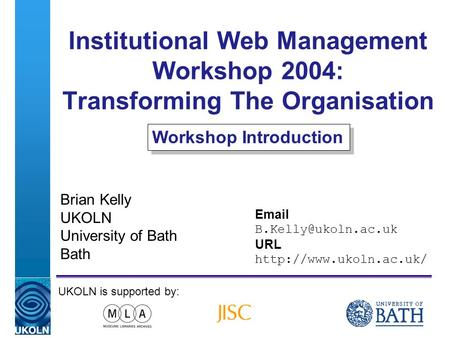 A centre of expertise in digital information managementwww.ukoln.ac.uk Institutional Web Management Workshop 2004: Transforming The Organisation Brian.