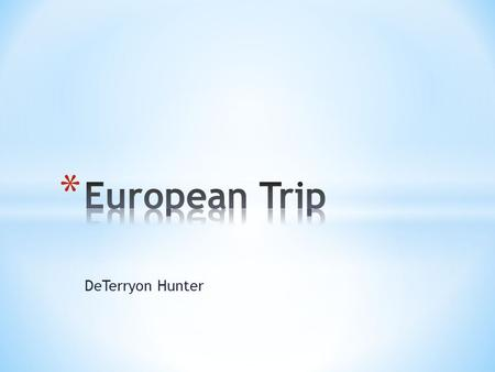 DeTerryon Hunter. * The route all the way Europe, your first route will be from Dallas to London.