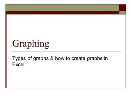 Graphing Types of graphs & how to create graphs in Excel.
