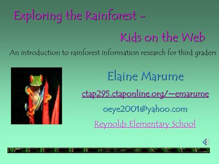 Elaine Marume ctap295.ctaponline.org/~emarume Reynolds Elementary School Reynolds Elementary School Exploring the Rainforest - Kids.